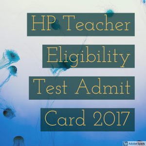 HP Teacher Eligibility Test Admit Card 2017