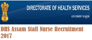 DHS Assam Staff Nurse Recruitment 2017