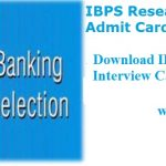 IBPS Research Associate Call Letter 2018 | Download RA, Dy Manager(Accounts Officer) @ ibps.in