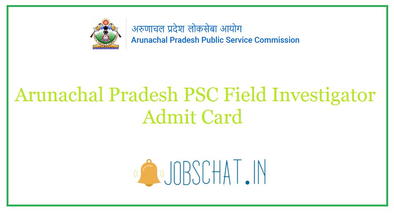 Arunachal Pradesh PSC Field Investigator Admit Card