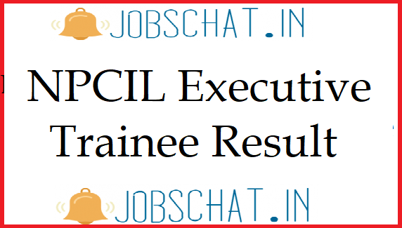 NPCIL Executive Trainee Result