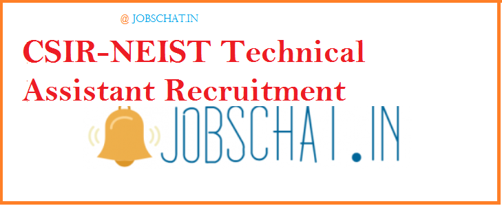 CSIR NEIST Technical Assistant Recruitment