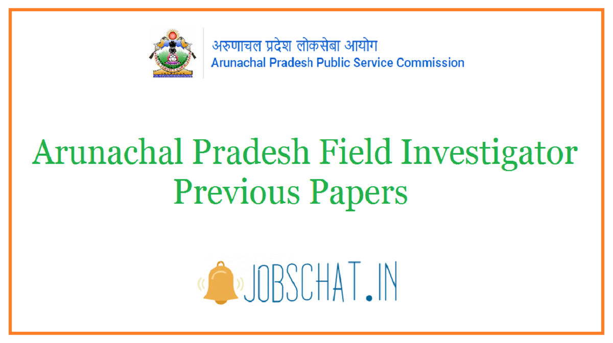 Arunachal Pradesh Field Investigator Previous Papers