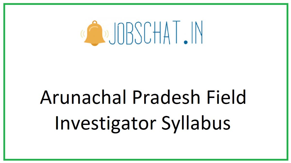 Arunachal Pradesh Field Investigator Syllabus