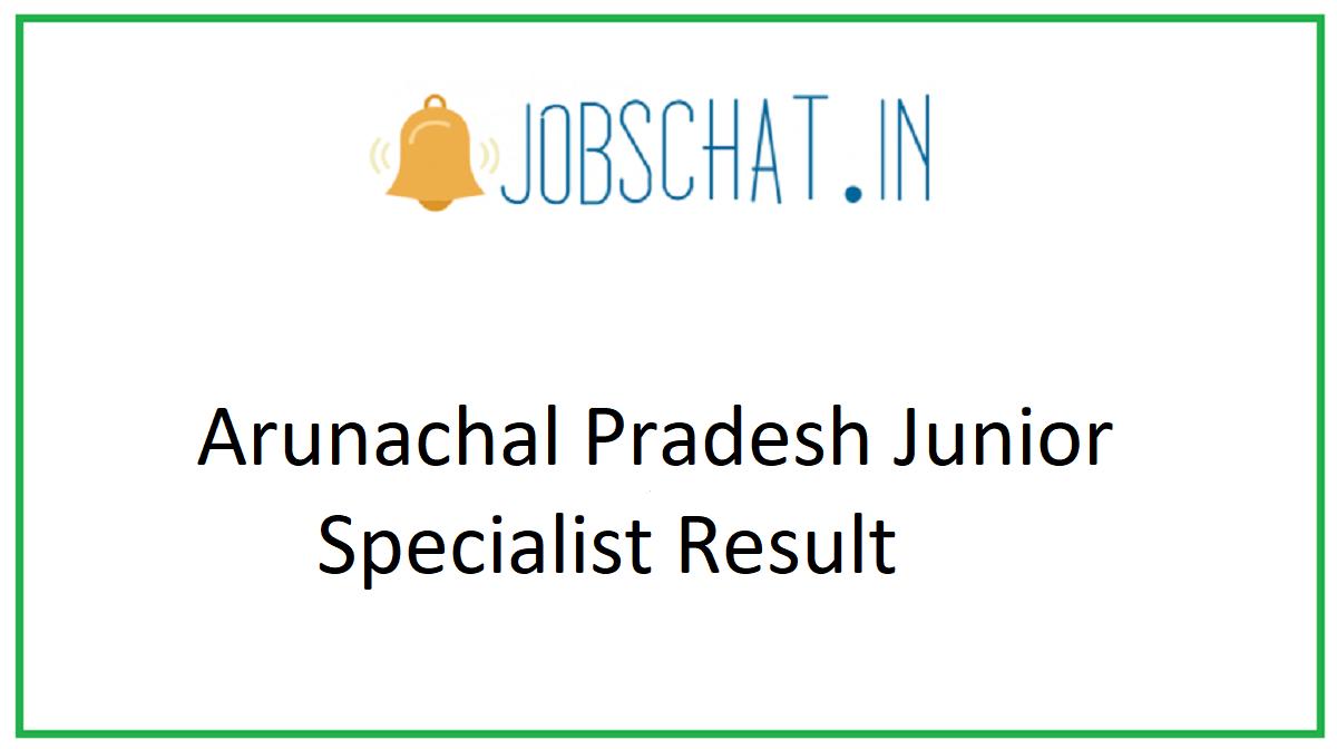 Arunachal Pradesh Junior Specialist Result