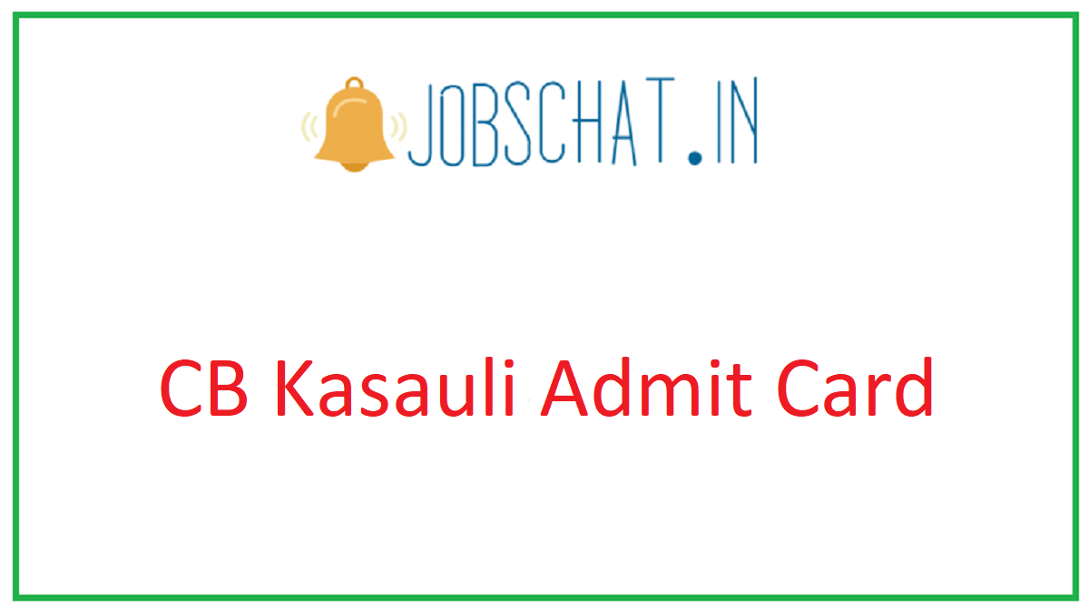 CB Kasauli Admit Card