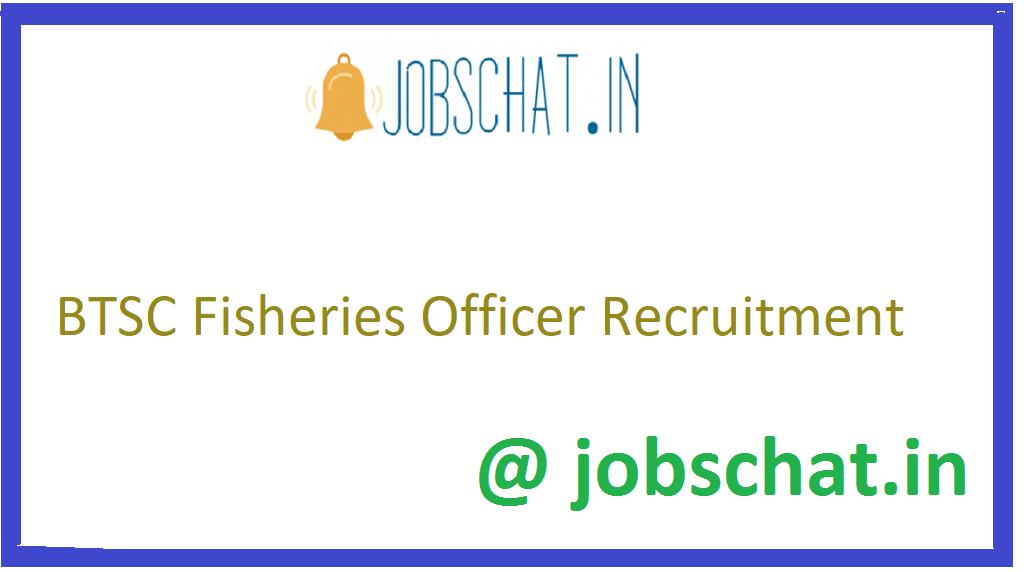 BTSC Fisheries Officer Recruitment